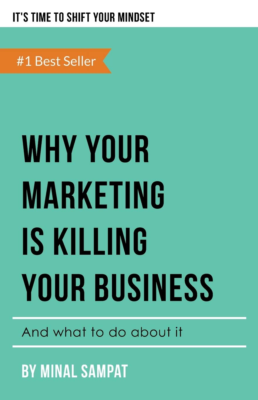 Why your marketing is killing your business by Minal Sampat
